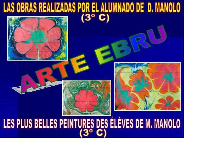 """VAMOS A VER LAS OBRAS REALIZADAS POR LOS ALUMNOS YALUMNAS DE D. MANOLO ( 3º C ).LA TÉCNICA UTILIZADA HA SIDO """"EL ARTE EBRU..."""