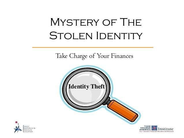 Identity Theft Mystery of The Stolen Identity Take Charge of Your Finances