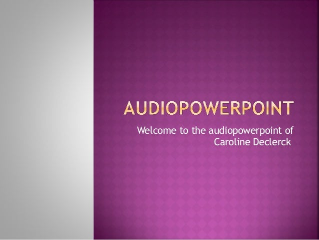 Welcome to the audiopowerpoint ofCaroline Declerck