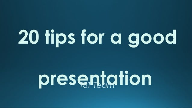 20 tips for a good presentation T8T Team
