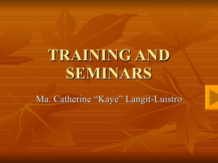 "TRAINING AND SEMINARS Ma. Catherine ""Kaye"" Langit-Luistro"