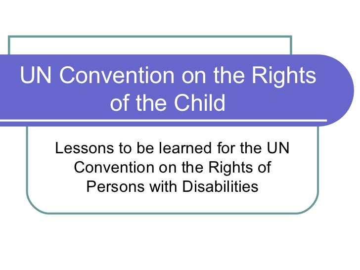 UN Convention on the Rights       of the Child   Lessons to be learned for the UN     Convention on the Rights of       Pe...