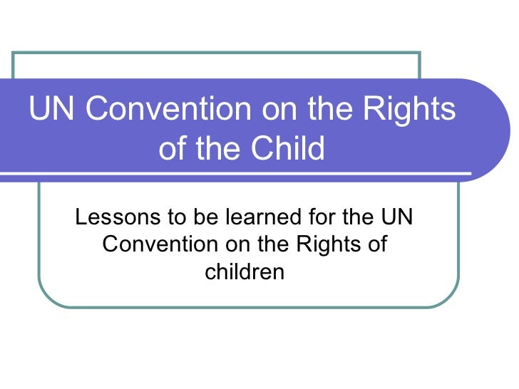 UN Convention on the Rights       of the Child  Lessons to be learned for the UN    Convention on the Rights of           ...