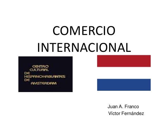 COMERCIOINTERNACIONALJuan A. FrancoVíctor Fernández