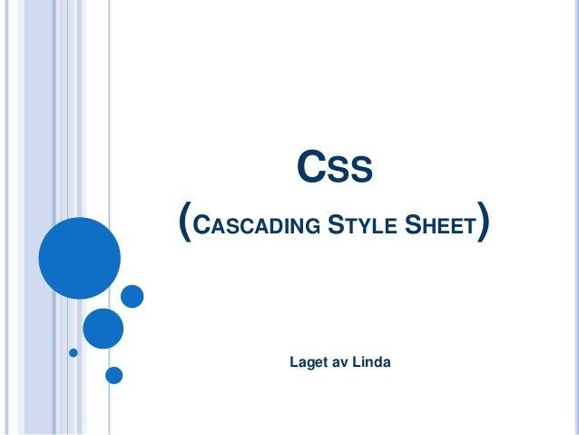 CSS(CASCADING STYLE SHEET)        Laget av Linda