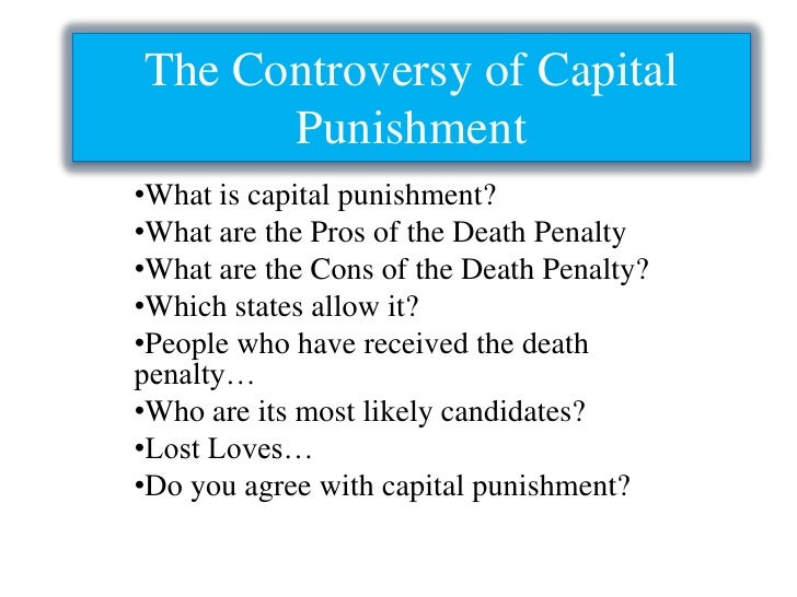 The Controversy of Capital Punishment<br /><ul><li>What is capital punishment?
