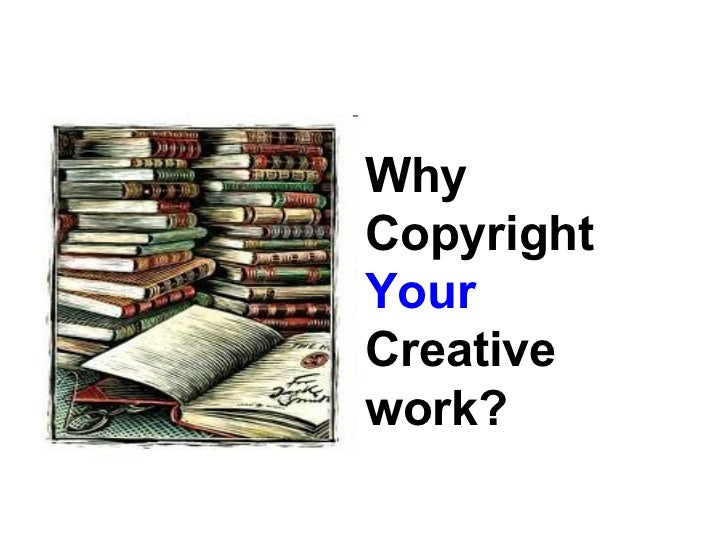 Why Copyright  Your  Creative work?
