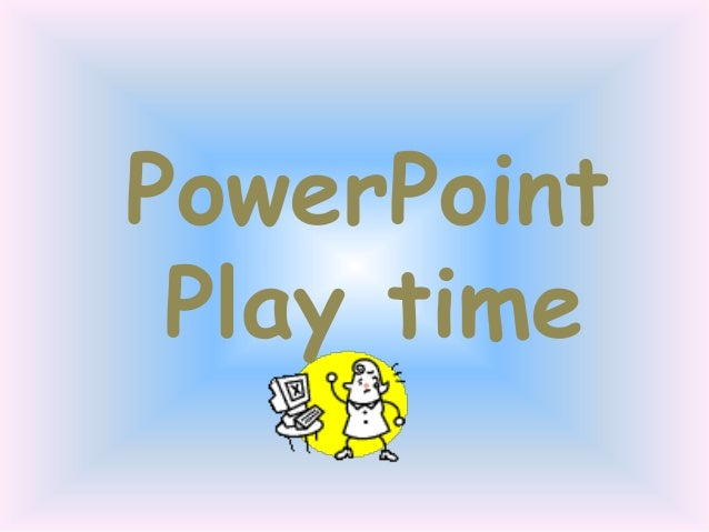 PowerPoint Play time