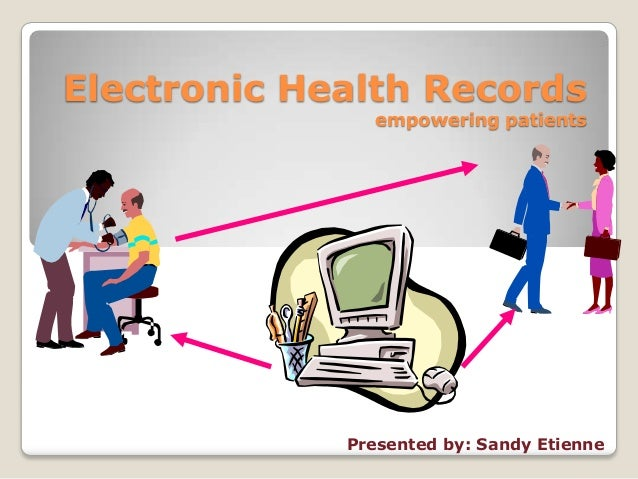 Electronic Health Records               empowering patients             Presented by: Sandy Etienne