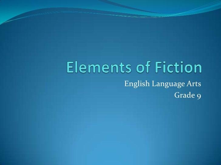Elements of Fiction<br />English Language Arts<br />Grade 9<br />