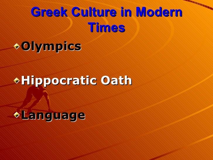 Greek Culture in Modern Times <ul><li>Olympics </li></ul><ul><li>Hippocratic Oath </li></ul><ul><li>Language </li></ul>