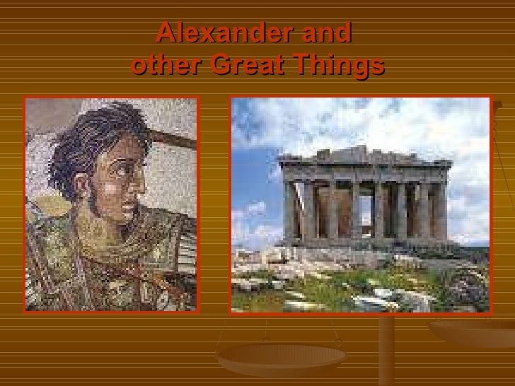 Alexander and  other Great Things