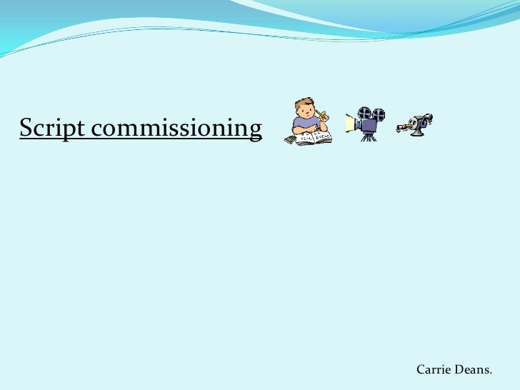 Script commissioning                       Carrie Deans.