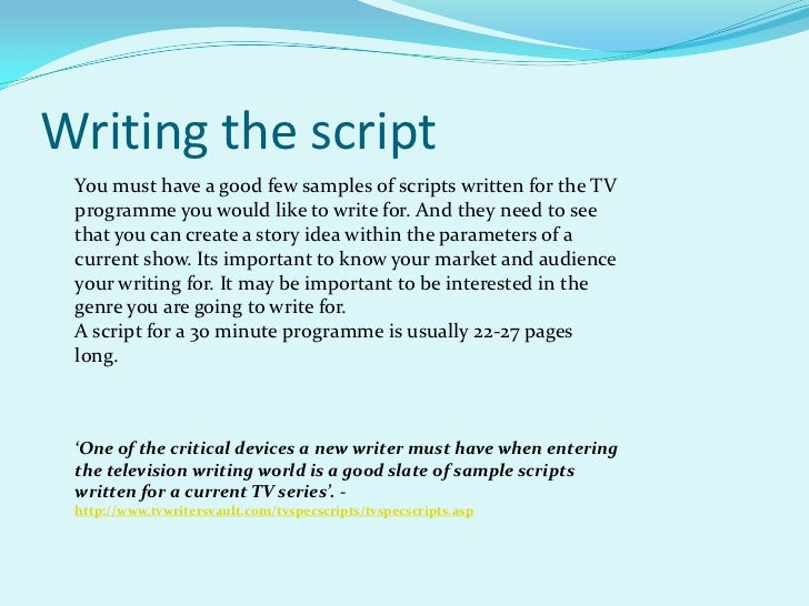 how to write a script for a tv show Spec scripts write a spec script, and then write more spec scripts you need to showcase your tv writing ability, and the only way to do this is by.