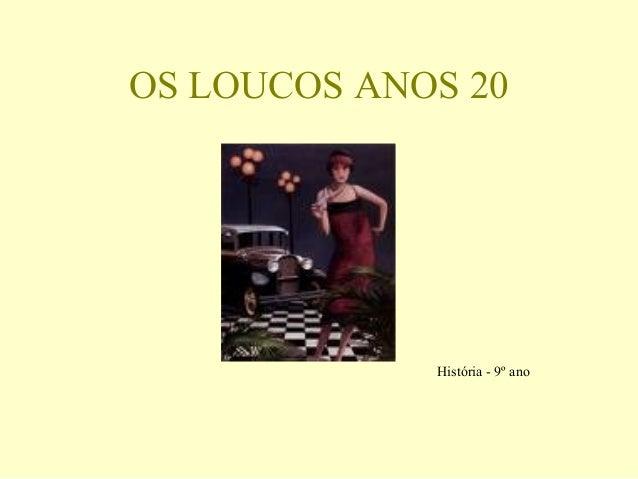 OS LOUCOS ANOS 20 História - 9º ano