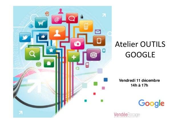 Atelier OUTILS GOOGLE Vendredi 11 décembre 14h à 17h