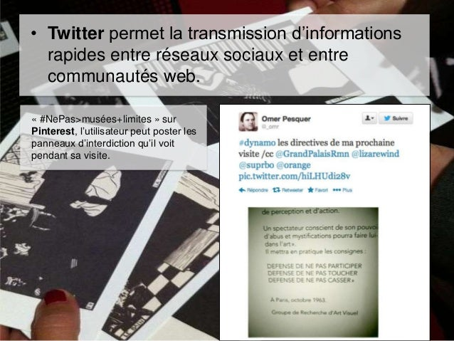 • Twitter permet la transmission d'informations rapides entre réseaux sociaux et entre communautés web. « #NePas>musées+li...