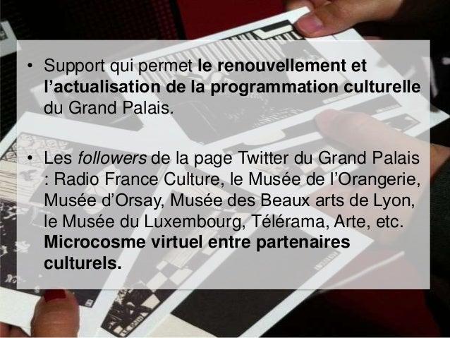 • Support qui permet le renouvellement et l'actualisation de la programmation culturelle du Grand Palais. • Les followers ...