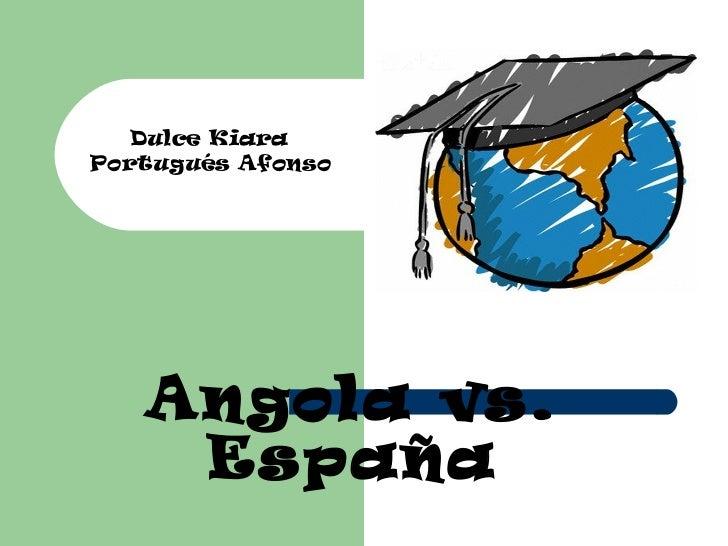Dulce KiaraPortugués Afonso   Angola vs.    España