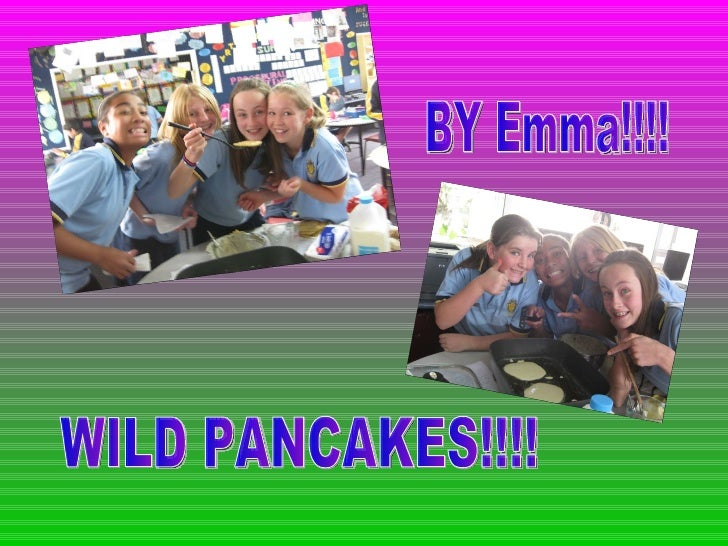 WILD PANCAKES!!!! BY Emma!!!!