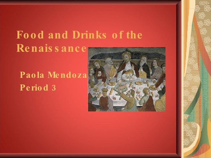 Food and Drinks of the Renaissance Paola Mendoza Period 3