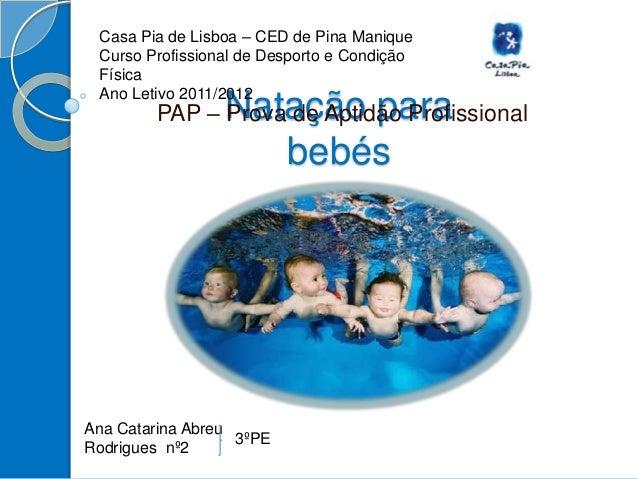 Natação parabebésPAP – Prova de Aptidão ProfissionalCasa Pia de Lisboa – CED de Pina ManiqueCurso Profissional de Desporto...