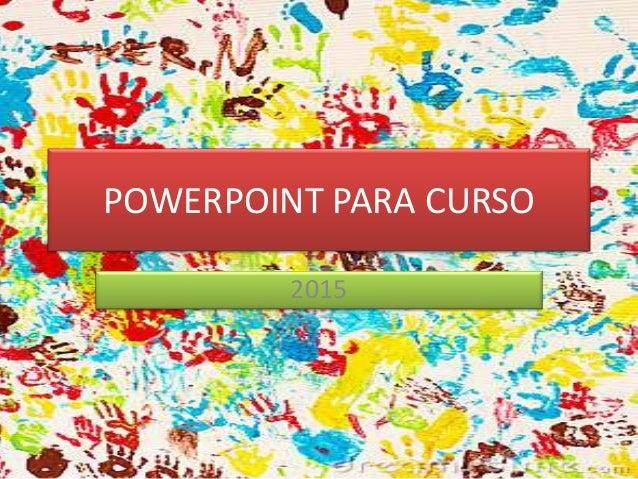 POWERPOINT PARA CURSO 2015