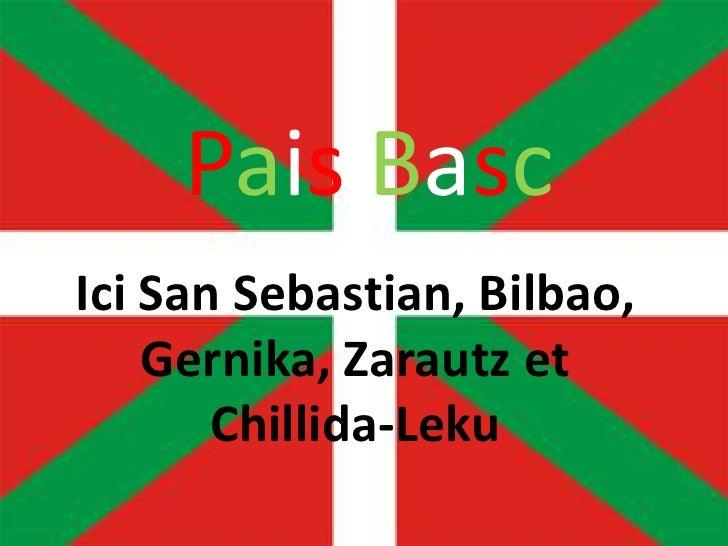 Paisbasc<br />Ici vous Donosti, Bilbao, Gernika<br />PaisBasc<br />IciSan Sebastian, Bilbao, Gernika, Zarautz et Chillida-...