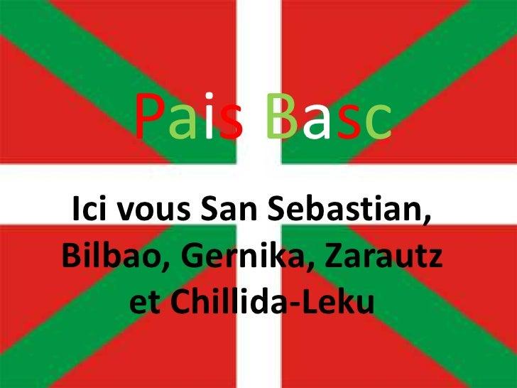 Pais basc<br />Ici vous Donosti, Bilbao, Gernika<br />PaisBasc<br />Ici vous San Sebastian, Bilbao, Gernika, Zarautz et Ch...
