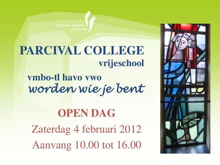 PARCIVAL COLLEGE                vrijeschool vmbo-tl havo vwo worden wie je bent       OPEN DAG Zaterdag 4 februari 2012 Aa...