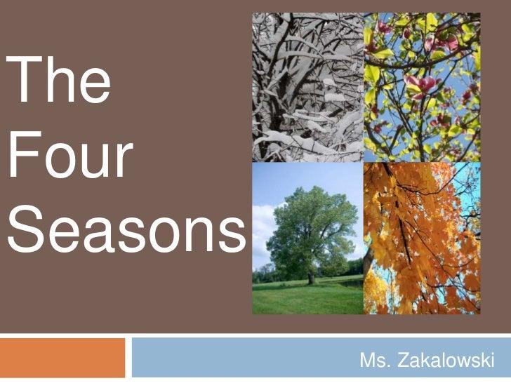 The<br />Four <br />Seasons<br />Ms. Zakalowski<br />