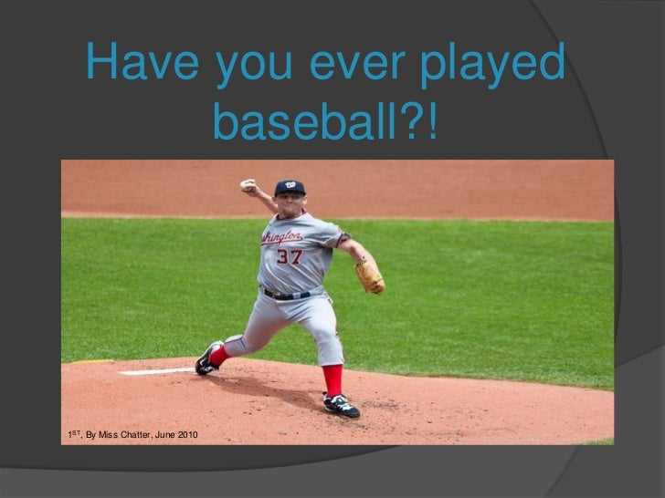 Have you ever played baseball?!<br />1ST, By Miss Chatter, June 2010<br />