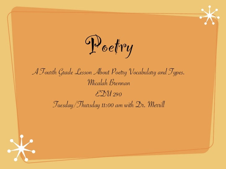 PoetryA Fourth Grade Lesson About Poetry Vocabulary and Types.                   Micalah Brennan                      EDU ...