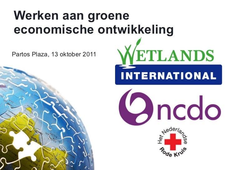 Werken aan groene economische ontwikkeling   <ul><li>Partos Plaza, 13 oktober 2011 </li></ul>