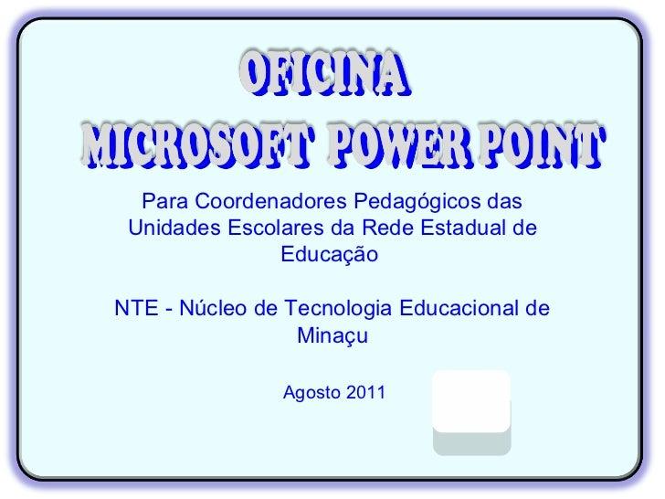 Para Coordenadores Pedagógicos das Unidades Escolares da Rede Estadual de               EducaçãoNTE - Núcleo de Tecnologia...