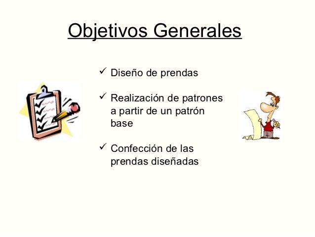 Objetivos Específicos• Conceptual:    Dominar las nociones y   conceptos claves del   patronaje    Tomar las medidas con...