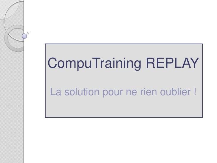 CompuTraining REPLAYLa solution pour ne rien oublier !
