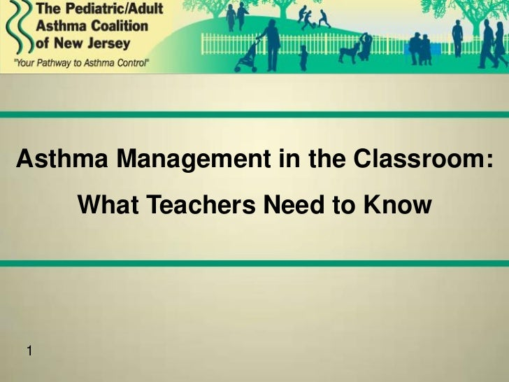 Asthma Management in the Classroom:    What Teachers Need to Know1