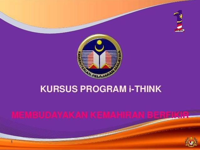 KURSUS PROGRAM i-THINKMEMBUDAYAKAN KEMAHIRAN BERFIKIR1                   KEMENTERIAN PELAJARAN MALAYSIA                   ...