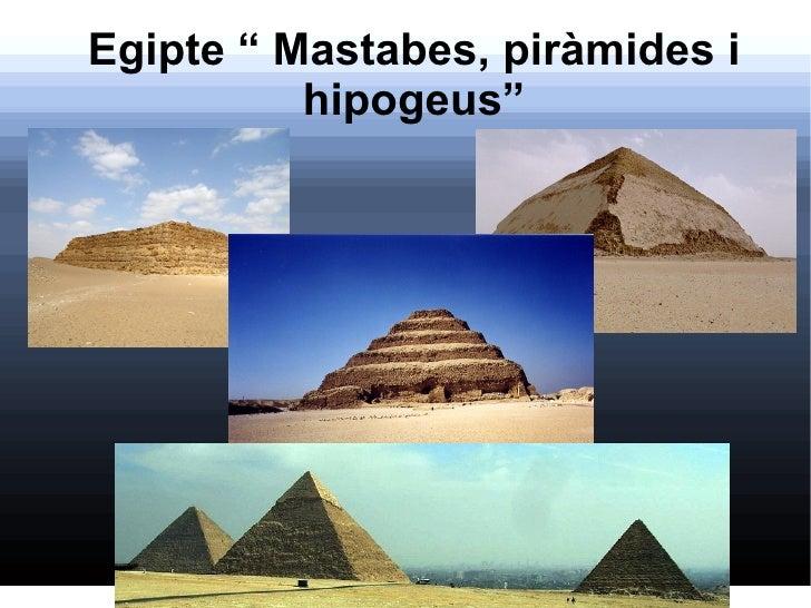 """Egipte """" Mastabes, piràmides i          hipogeus"""""""