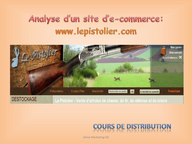 Analyse d'un site d'e-commerce:<br />www.lepistolier.com<br />2ème Marketing ISE<br />Cours de distribution <br />