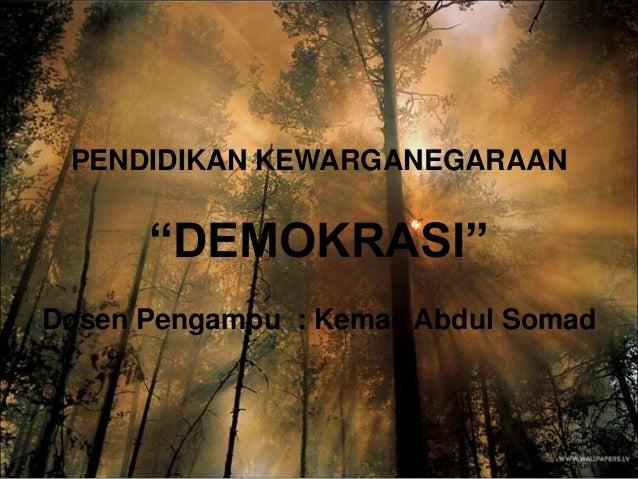 """PENDIDIKAN KEWARGANEGARAAN """"DEMOKRASI"""" Dosen Pengampu : Kemas Abdul Somad"""