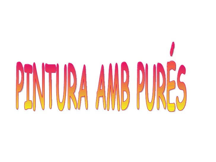 PINTURA AMB PURÉS