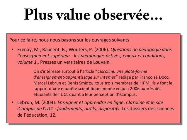 Plus value observée... Pour ce faire, nous nous basons sur les ouvrages suivants ●  Frenay, M., Raucent, B., Wouters, P. (...