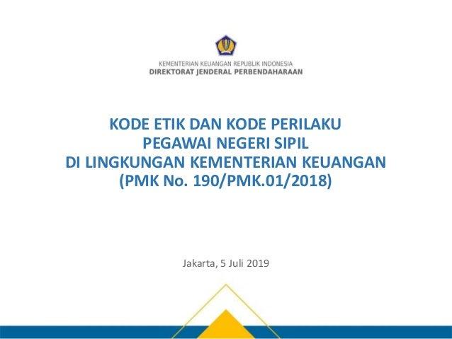 KODE ETIK DAN KODE PERILAKU PEGAWAI NEGERI SIPIL DI LINGKUNGAN KEMENTERIAN KEUANGAN (PMK No. 190/PMK.01/2018) Jakarta, 5 J...