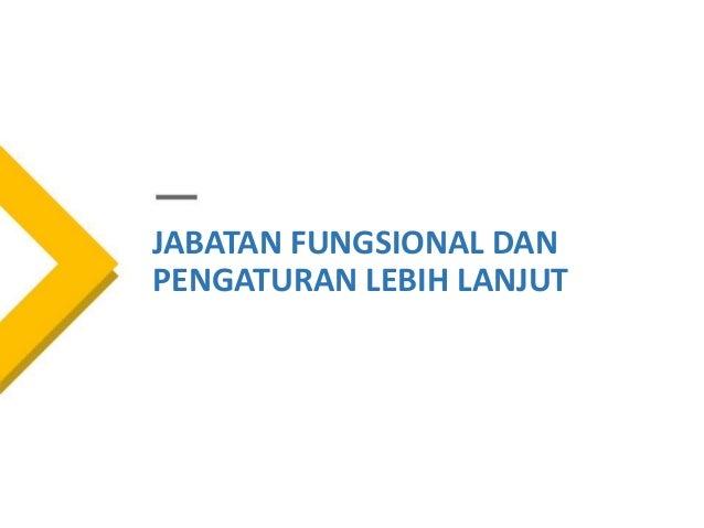 JABATAN FUNGSIONAL DAN PENGATURAN LEBIH LANJUT