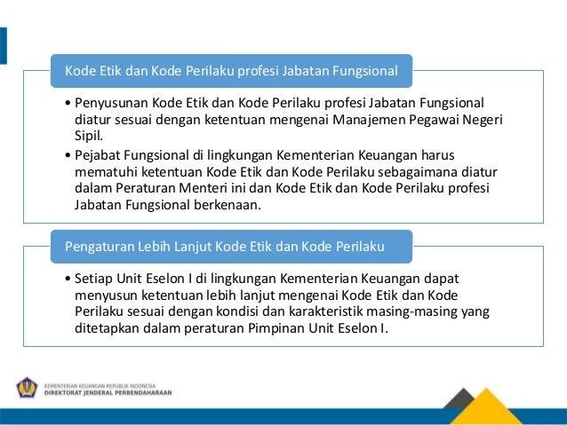 • Penyusunan Kode Etik dan Kode Perilaku profesi Jabatan Fungsional diatur sesuai dengan ketentuan mengenai Manajemen Pega...