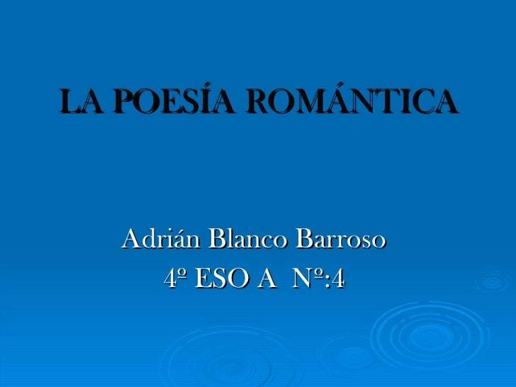 LA POESÍA   ROMÁNTICA Adrián Blanco Barroso 4º ESO A  Nº:4