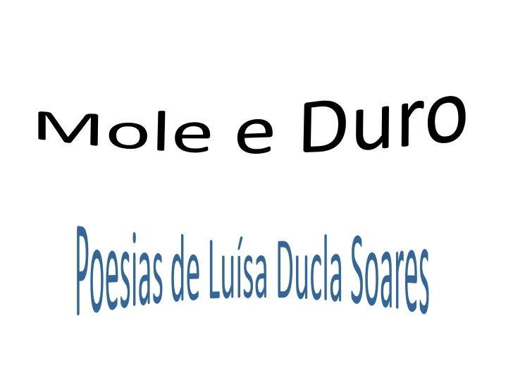 Mole e Duro<br />Poesias de Luísa Ducla Soares<br />