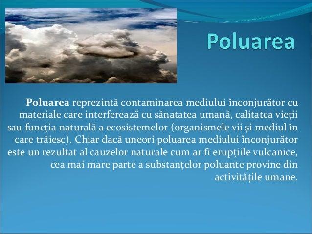 Poluarea reprezintă contaminarea mediului înconjurător cu materiale care interferează cu sănatatea umană, calitatea vieții...